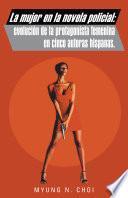 La mujer en la novela policial : evolución de la protagonista femenina en cinco autoras hispanas