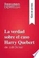 La verdad sobre el caso Harry Quebert de Joël Dicker (Guía de lectura)