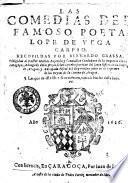 Las comedias del famoso poeta Lope de Vega Carpio. Recopildas por Bernardo Grassa. ... Las que en este libro se contienen, van a la buelta desta hoja