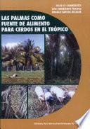 Las Palmas Como Fuente de Alimento Para Cerdos en El Tropico