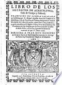 Libro de los secretos de agricultura, casa de campo y pastoril traduzido de lengua Catalana en Castellano ... con addicion del quinto libro ... y un vocabulario de seys lenguas (etc.)