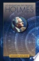 Lo Esencial de Ernest Holmes