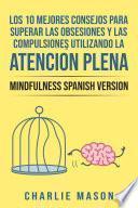 Los 10 Mejores Consejos Para Superar Las Obsesiones y Las Compulsiones Utilizando La Atención Plena - Mindfulness Spanish Version