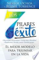 Los 7 Pilares del E?xito=the 7 Pillars of Success: El Mejor Modelo Para Triunfar En La Vida