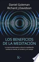 Los Beneficios de la Meditación: La Ciencia Demuestra Cómo La Meditación Cambia La Mente, El Cerebro y El Cuerpo