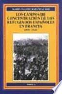 Los campos de concentración de los refugiados españoles en Francia, 1939-1945