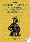 Los Condes de Barcelona vindicados y cronología y genealogía de los Reyes de España considerados como soberanos independientes de su Marca ...