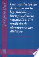 Los conflictos de derechos en la legislación y jurisprudencia españolas