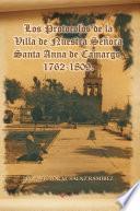 Los Protocolos de La Villa de Nuestra Senora Santa Anna de Camargo. 1762-1809.