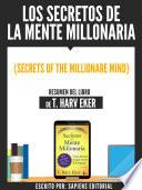 Los Secretos De La Mente Millonaria (Secrets Of The Millionare Mind) - Resumen Del Libro De T. Harv Eker
