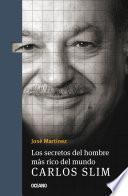 Los secretos del hombre más rico del mundo. Carlos Slim