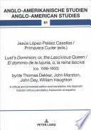 Lust's Dominion; Or, the Lascivious Queen / El Dominio de la Lujuria, O, la Reina Lasciva (ca. 1598-1600), By/de Thomas Dekker, John Marston, John Day, William Haughton