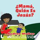 Mama, ¿Quién es Jesús?