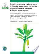 Manejo Convencional y Alternativo de la Sigatoka Negra, Nematodos y Otras plagas Asocidas al Cultivo de Musaceas en los Tropicos
