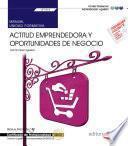 Manual. Actitud emprendedora y oportunidades de negocio (UF1818). Certificados de profesionalidad. Creación y gestión de microempresas (ADGD0210)