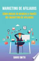 Marketing De Afiliados: Cómo Iniciar Su Negocio A Través Del Marketing De Afiliados
