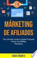 Marketing de afiliados: la guía definitiva para productos digitales en línea a través de