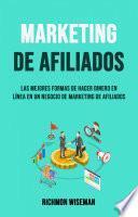 Marketing De Afiliados: Las Mejores Formas De Hacer Dinero En Línea En Un Negocio