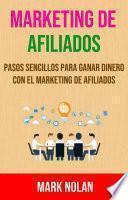 Marketing De Afiliados: Pasos Sencillos Para Ganar Dinero Con El Marketing De Afiliados