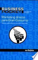 Marketing Directo para Gran Consumo. Nuevas Aplicaciones Prácticas de Éxito