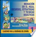 Mediación en El Aula. Recursos, Estrategias Y Técnicas Didácticos Cuadernos Para la Enseñanza Del Español i