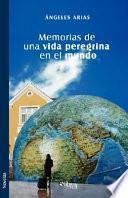 Memorias de una vida peregrina en el mundo