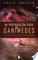 Mi Preparacion Para Ganimedes: El Mundo Maravilloso de los Ovnis