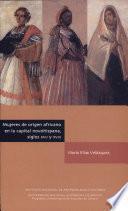Mujeres de origen africáno en la capital novohispana, siglos XVII y XVIII