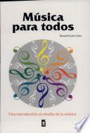 Música Para Todos: Una Introducción Al Estudio de la Música