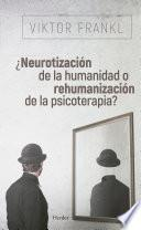 ¿Neurotización de la humanidad o rehumanización de la psicoterapia?