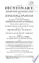 New dictionary, spanish and english and english and spanish : containing the etimology, the proper and metaphorical signification of words, terms of arts and sciences ...