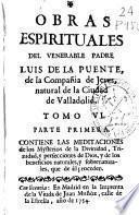 Obras espirituales del venerable padre Luis de la Puente, de la Compañia de Jesus ...