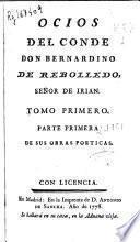 Ocios del Conde Don Bernardino de Rebolledo ... ; tomo primero ; parte primera [-segunda] de sus obras poeticas