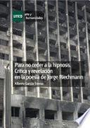 PARA NO CEDER A LA HIPNOSIS. CRÍTICA Y REVELACIÓN EN LA POESÍA DE JORGE RIECHMANN
