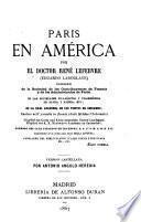 Parı́s en América. Por el doctor René Lefebvre (Eduardo Laboulaye). Versión castellana por Antonio Angulo Heredia