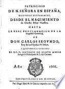 Patrocinio De N. Senora En Espana, Discvrsos Historiales Desde El Nacimiento de Christo Senor Nuestro