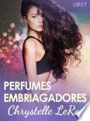 Perfumes embriagadores - una novela corta erótica