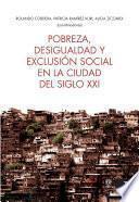 Pobreza, desigualdad y exclusión social en la ciudad del siglo XXI