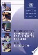Preparacion De Los Profesionales De La Atencion De Salud Para El Siglo Xxi