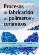 Procesos de fabricación en polímeros y cerámicos