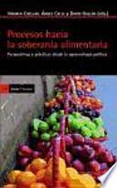 Procesos hacia la soberanía alimentaria : perspectivas y prácticas desde la agroecología política