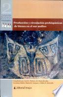 Produccion y circulacion prehispanicas de bienes en el sur andino/ Prehispanic production and circulation of goods in the southern Andean