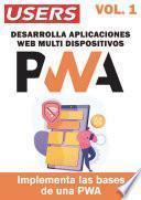 PWA - Desarrolla Aplicaciones Web Multidispositivos -Vol.1