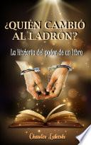 ¿Quién cambió al ladrón? La historia del poder de un libro