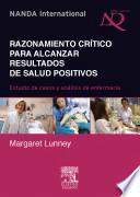 Razonamiento crítico para alcanzar resultados de salud positivos : estudios de casos y análisis de enfermería
