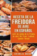 Receta De La Freidora De Aire Libro De Cocina De La Freidora De Aire/ Air Fryer Cookbook Spanish Version