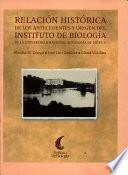 Relación histórica de los antecedentes y origen del Instituto de Biología