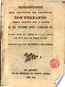 Representacion del Principe de Asturias Don Fernando...a su Padre Don Carlos IV,hallada entre sus papeles de S.A.R.,escrita toda de su mano,en Octubre de 1807