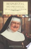 Respuestas, no promesas, de la Madre Angélica