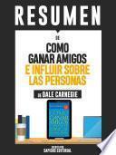 Resumen De Como Ganar Amigos E Influir Sobre Las Personas - De Dale Carnegie